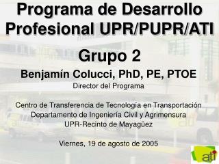 Programa de Desarrollo Profesional UPR/PUPR/ATI Grupo 2