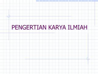 PENGERTIAN KARYA ILMIAH