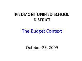 PIEDMONT UNIFIED SCHOOL DISTRICT The Budget Context October 23, 2009