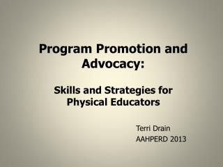 Program Promotion and Advocacy: Skills and Strategies for  Physical Educators