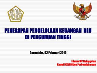 PENERAPAN PENGELOLAAN KEUANGAN  BLU DI PERGURUAN TINGGI Gorontalo , 02 Februari 2010