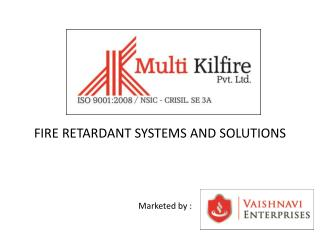 FIRE RETARDANT SYSTEMS AND SOLUTIONS