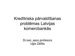Kredītriska pārvaldīšanas problēmas Latvijas komercbankās
