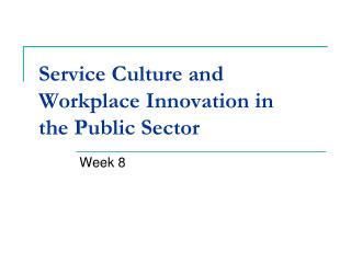 Service Culture and Workplace Innovation in  the Public Sector