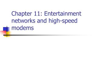 Chapter 11: Entertainment networks and high-speed modems