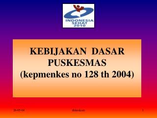 KEBIJAKAN  DASAR PUSKESMAS (kepmenkes no 128 th 2004)