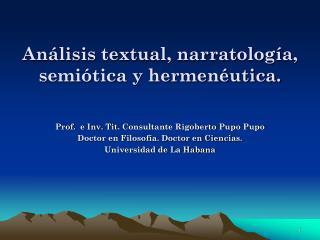Análisis textual, narratología, semiótica y hermenéutica.