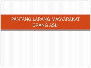 PANTANG LARANG MASYARAKAT ORANG ASLI