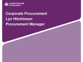 Corporate Procurement  Lyn Hitchinson Procurement Manager