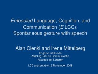 Embodied  Language, Cognition, and Communication ( E  LCC): Spontaneous gesture with speech