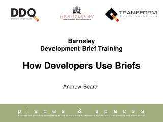 Barnsley Development Brief Training How Developers Use Briefs