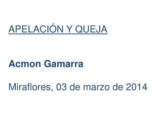 APELACIÓN Y QUEJA Acmon Gamarra Miraflores, 03 de marzo de 2014