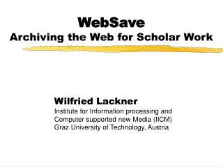 WebSave Archiving the Web for Scholar Work
