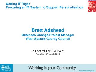 Brett Adshead Business Change Project Manager West Sussex County Council