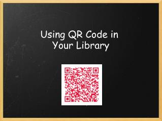 Using QR Code in� Your Library