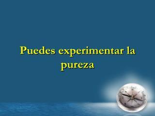 Puedes experimentar  la  pureza
