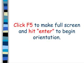 "Click F5  to make full screen and  hit ""enter""  to begin orientation."