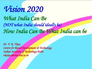 Vision 2020 What India Can Be  (NOT what India should ideally be)