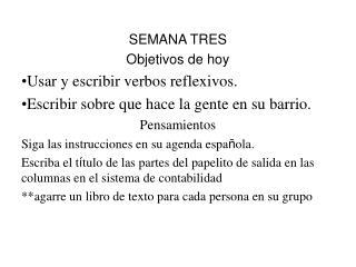 SEMANA TRES Objetivos de hoy Usar y escribir verbos reflexivos.