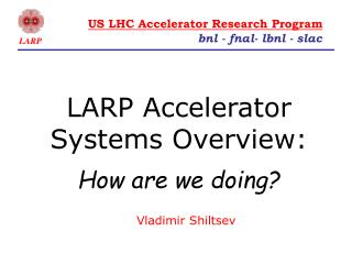 LARP Accelerator Systems Overview: How are we doing?