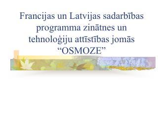 """Francijas un Latvijas sadarbības programma zinātnes un tehnoloģiju attīstības jomās """"OSMOZE"""""""