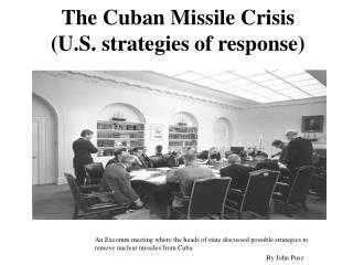 The Cuban Missile Crisis  (U.S. strategies of response)