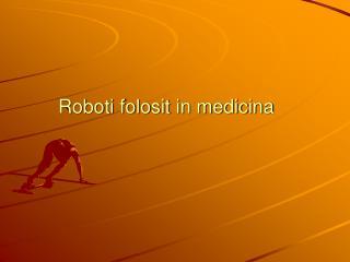 Roboti folosit in medicina