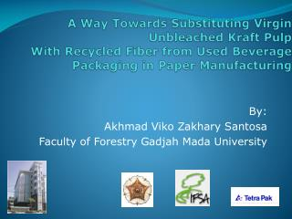 By: Akhmad Viko Zakhary Santosa Faculty of Forestry Gadjah Mada University