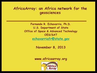 AfricaArray: an Africa network for the geosciences Fernando R. Echavarria, Ph.D.