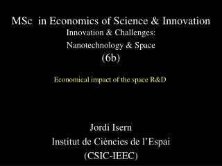 MSc  in Economics of Science & Innovation  Innovation & Challenges: Nanotechnology & Space (6b)