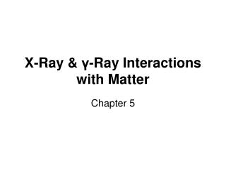 X-Ray  -Ray Interactions with Matter