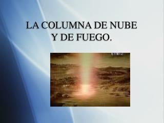 LA COLUMNA DE NUBE  Y DE FUEGO.