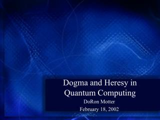 Dogma and Heresy in Quantum Computing