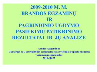 2009-2010 M. M. BRANDOS EGZAMIN?   IR  PAGRINDINIO UGDYMO PASIEKIM? PATIKRINIMO