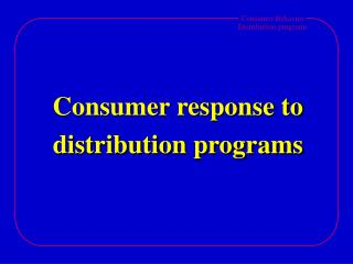 Consumer response to distribution programs