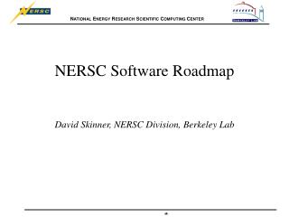 NERSC Software Roadmap David Skinner, NERSC Division, Berkeley Lab