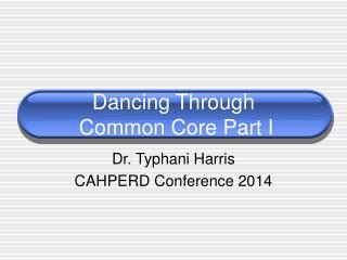Dancing Through  Common Core Part I