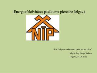 """Energoefektivitātes pasākumu pieredze Jelgavā     SIA """"Jelgavas nekustamā īpašuma pārvalde"""""""