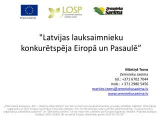 """""""Latvijas lauksaimnieku konkurētspēja Eiropā un Pasaulē"""""""