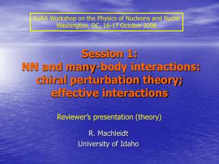 Session 1:  NN and many-body interactions: chiral perturbation theory; effective interactions