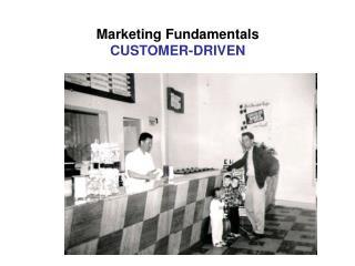 Marketing Fundamentals  CUSTOMER-DRIVEN