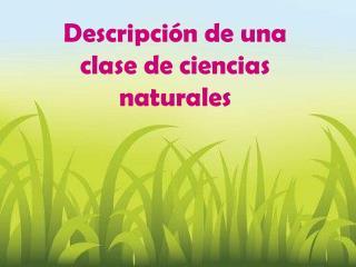 Descripción de una clase de ciencias naturales