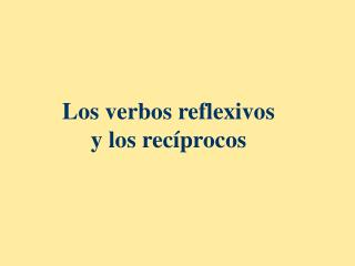 Los verbos reflexivos y los rec�procos