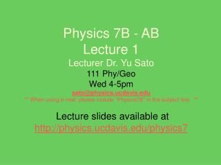 Lecture slides available at physics.ucdavis/physics7