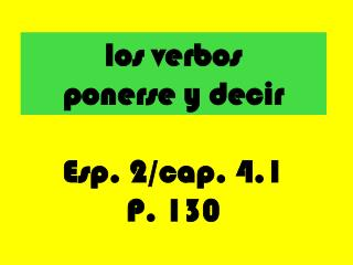 los verbos  ponerse y decir Esp. 2/cap. 4.1 P. 130