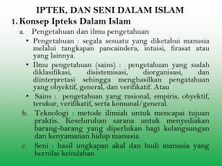IPTEK, DAN SENI DALAM ISLAM Konsep Ipteks Dalam Islam Pengetahuan dan ilmu pengetahuan
