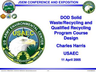 DOD Solid Waste/Recycling and Qualified Recycling Program Course Design Charles Harris USAEC