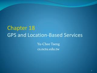 Chapter 18 GPS and Location-Based Services