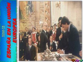 TEMA 11 :  ES PAÑA EN  LA U NIÓN EUROPEA