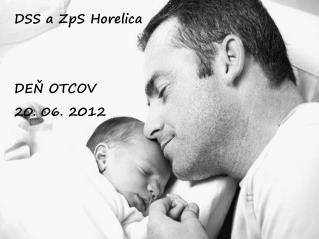 DSS a ZpS Horelica DEŇ OTCOV 20. 06. 2012